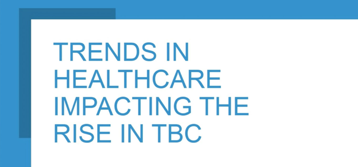 Trends in healthcare impacting the rise in TBC